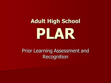 Adult High School PLAR Prior Learning Assessment and Recognition.