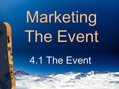 Marketing The Event 4.1 The Event. Standard Four Students will assess the importance of event marketing and entertainment in sports. Students will assess.
