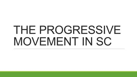 THE PROGRESSIVE MOVEMENT IN SC. PROGRESSSIVES IN SC In South Carolina, some national issues held little concern. South Carolinians were not interested.