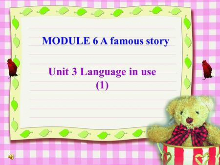 MODULE 6 A famous story Unit 3 Language in use (1)