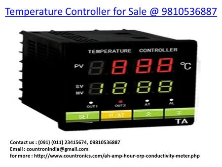 Temperature Controller for 9810536887 Contact us : (091) (011) 23415674, 09810536887   for more :