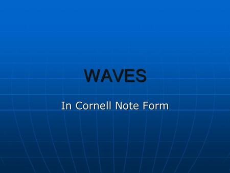 WAVES In Cornell Note Form. WAVES  Waves transmit energy through matter or space by any disturbance of the matter  matter – anything that has volume.