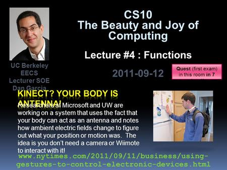 CS10 The Beauty and Joy of Computing Lecture #4 : Functions 2011-09-12 UC Berkeley EECS Lecturer SOE Dan Garcia Researchers at Microsoft and UW are working.
