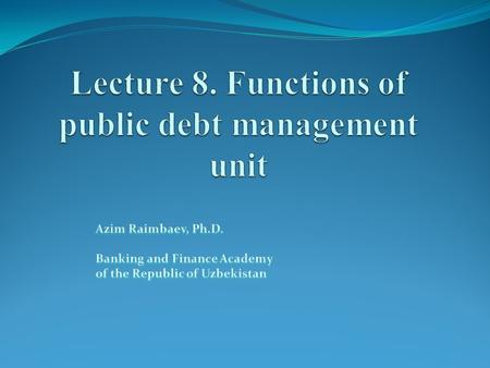 Lecture outline Risk factors in public debt management Diversification Liquidity and transparency Structure of public debt management unit.