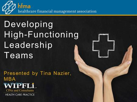 Developing High-Functioning Leadership Teams Presented by Tina Nazier, MBA May 27, 2016.