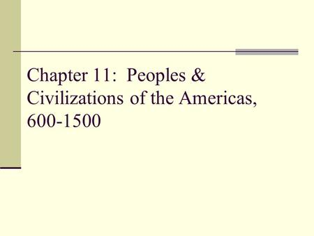 Chapter 11: Peoples & Civilizations of the Americas, 600-1500.
