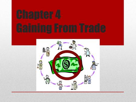 Chapter 4 Gaining From Trade. Question Is it better to be good at doing a lot of different things or to be great at one thing? Should people specialize.