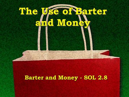 The Use of Barter and Money Barter and Money - SOL 2.8.