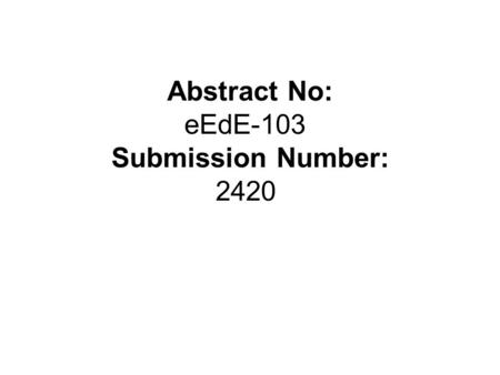 Abstract No: eEdE-103 Submission Number: 2420. Disclosure There is no disclosure.