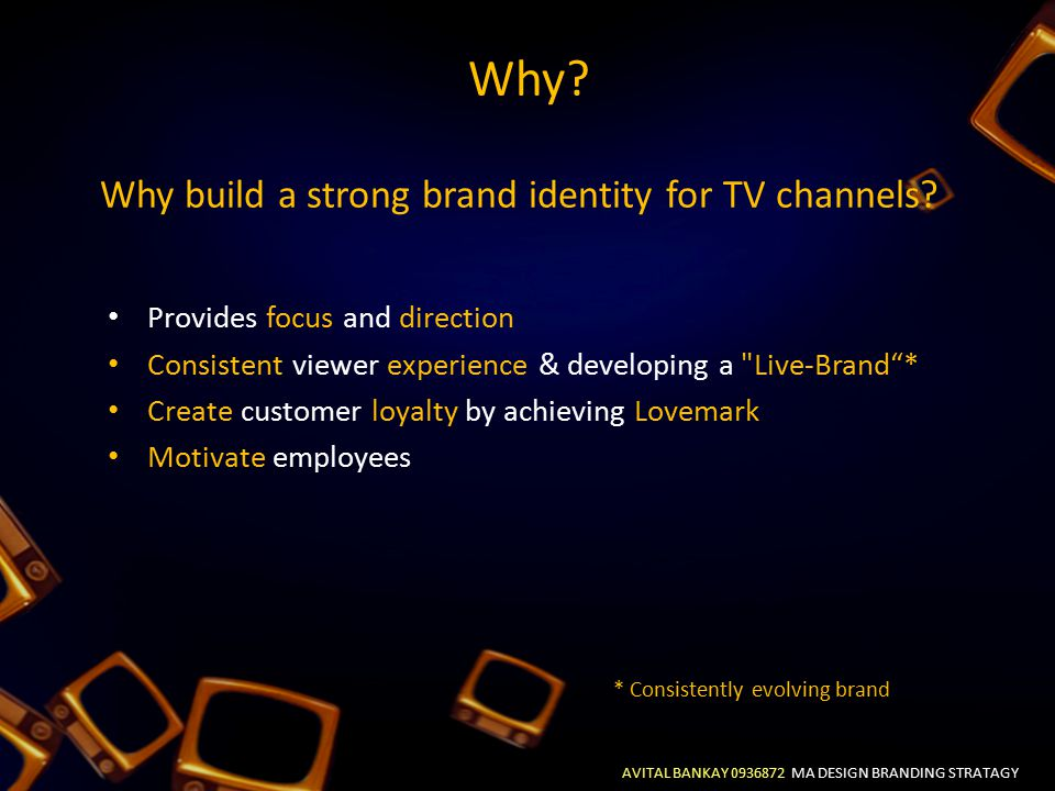 AVITAL BANKAY 0936872 MA DESIGN BRANDING STRATAGY Aim Key Questions objectives plan Key Question & Aim To develop design – led brand strategy to create & distinguish a new TV brand for the UK How to distinguish TV brand & what are the key elements of a successful brand, where do brands go wrong?