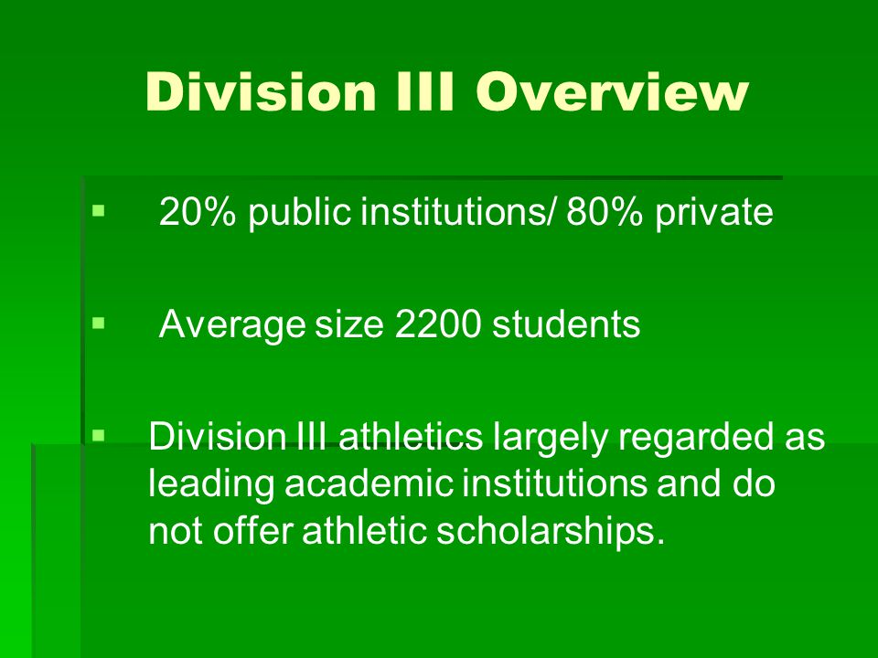 Division III Overview   Division III athletics features student-athletes who receive no financial aid related to their athletic ability, leadership, participation or performance   The athletic departments are staffed and funded like any other department in the university.