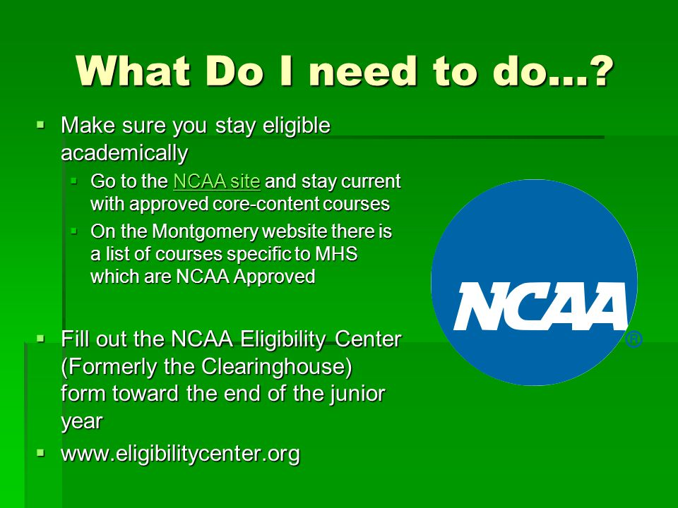 Division I & II Requirements  Students must complete 16 core courses as stipulated by the NCAA and have appropriate SAT scores – see sliding scale  4 Years of English  3 Years of Math (Algebra 1 or higher)  2 Yrs.