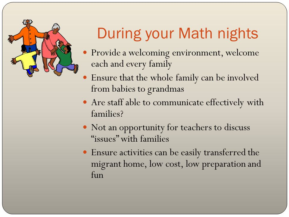 After your Math nights Get your group back together, evaluate as the facilitator's how you feel it went Get feedback and share it with families, PAC, PTA/O and school board Thank everyone involved.