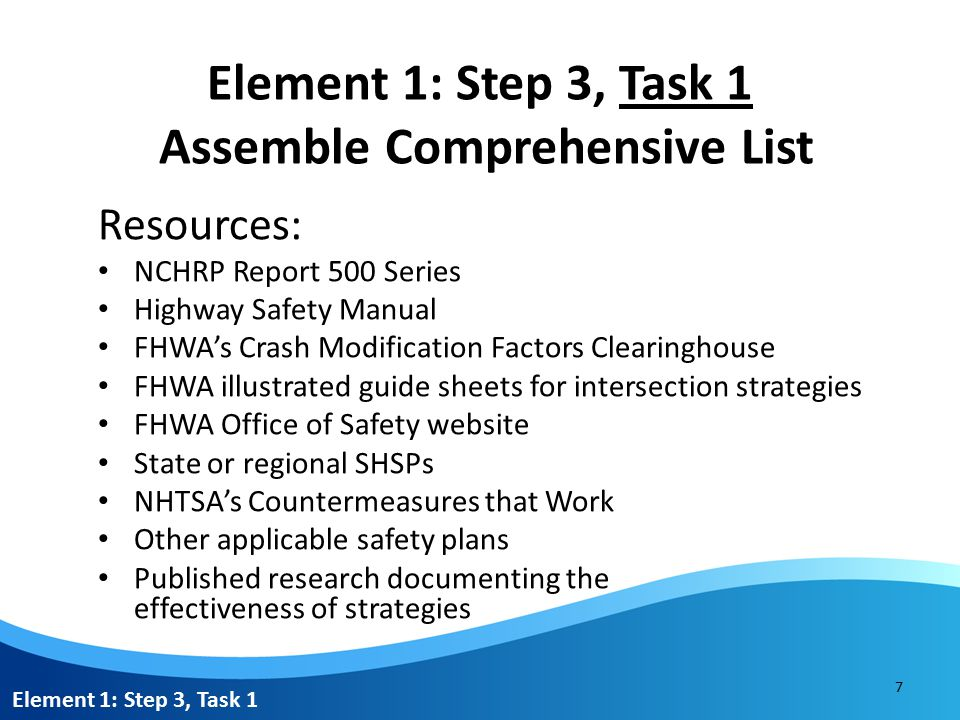 Element 1: Step 3, Task 1 Assemble Comprehensive List Process: 1.Consult resources to generate lists of countermeasures that addresses each focus crash type(s).