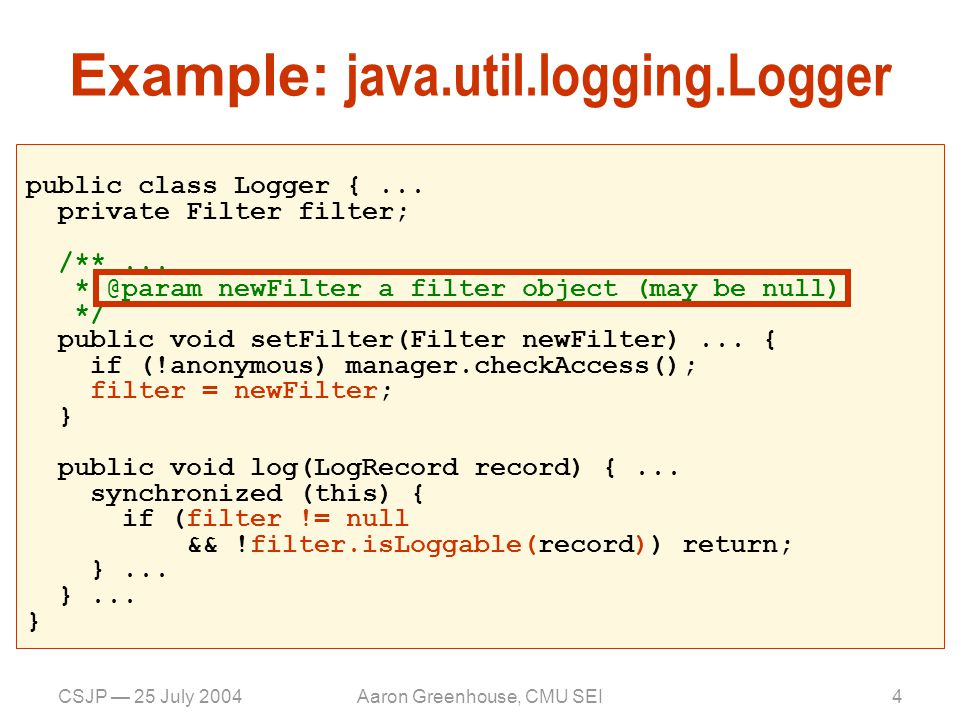 CSJP — 25 July 2004Aaron Greenhouse, CMU SEI5 /** @lock LogLock is this protects filter */ public class Logger {...