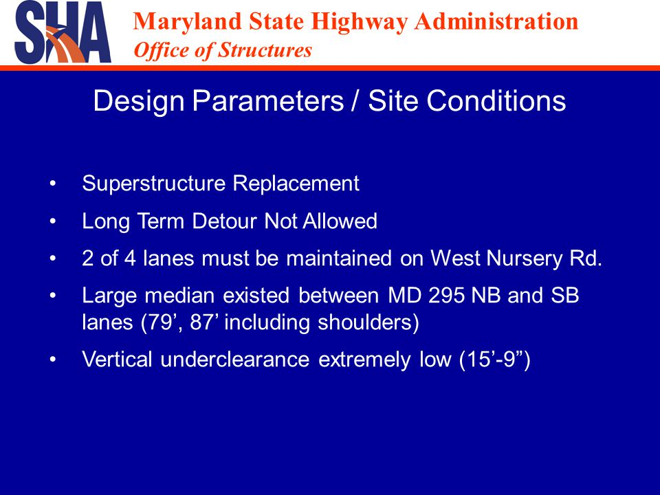 Maryland State Highway Administration Office of Structures Maryland State Highway Administration Office of Structures Decision Analysis Musts 2 of 4 lanes maintained at all times Able to carry HL-93 live loads Maintain existing vertical under clearance (15'-9 )
