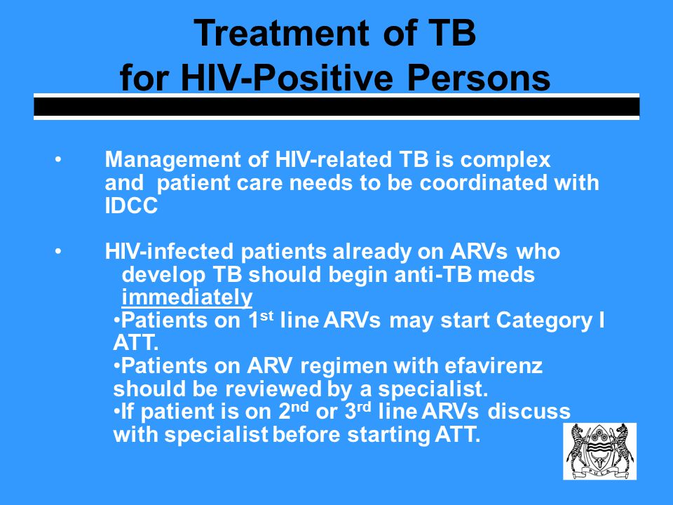 HIV-infected TB patients should be evaluated for ARVs immediately – Pts with CD4<=200 should start ARVs within two weeks after start of ATT – Pts with CD4s>200 may defer until end of ATT Treatment of TB for HIV-Positive Persons
