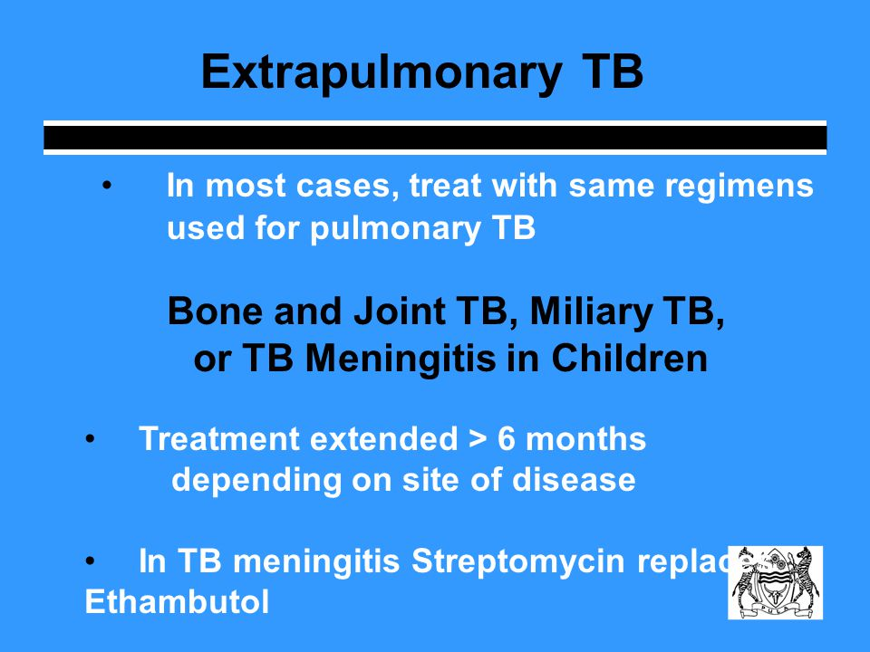 Children Children are at an increased risk for TB disease If the disease is severe (meningitis, military TB, etc.) use Category I treatment, SM replaces EMB in small children For less severe disease: treat with category III regimen In most cases, treat with same regimens used for adults Infants Treat as soon as diagnosis is suspected Infants and Children