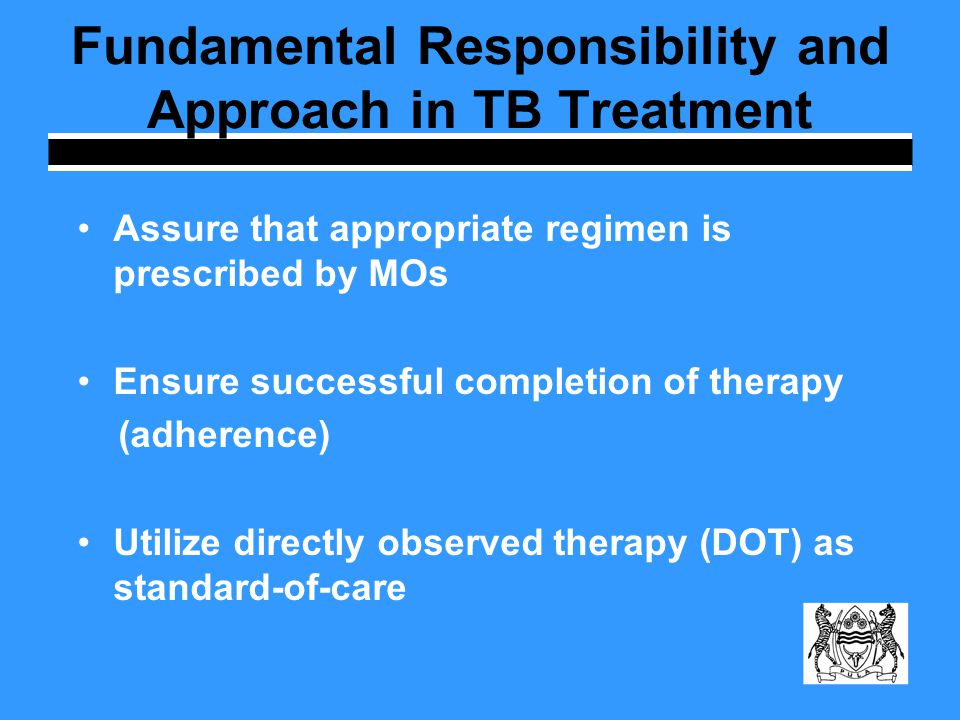 Adherence Nonadherence is a major problem in TB control Patient education is the most effective tool to prevent default—USE IT!.