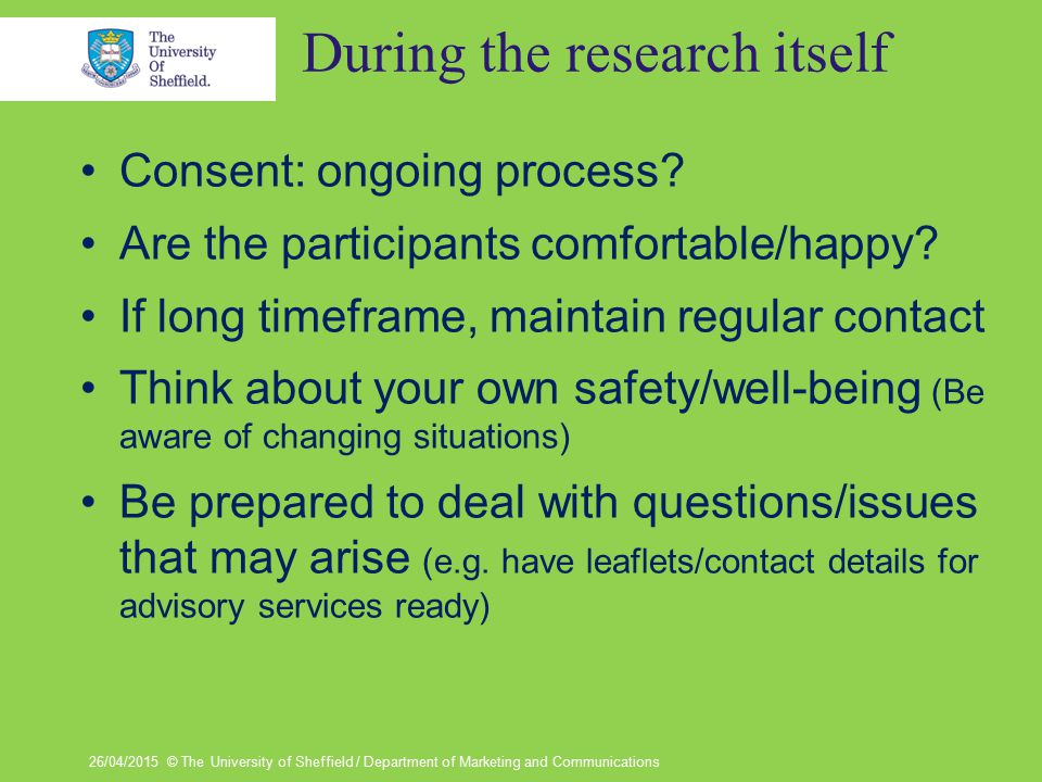 Use of data/publication/ dissemination Ensure secure storage & take care (don't leave your notes on the train!) Anonymise ASAP (limit key to 1 person!) Don't identify anyone in publications without consent.