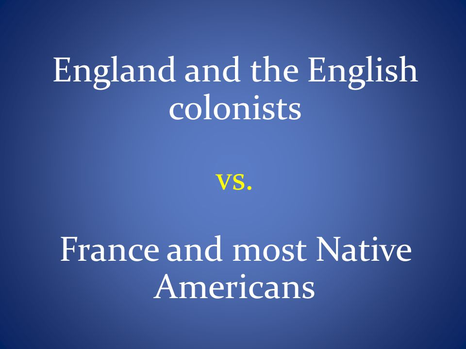 Bell Ringer Why did England and France go to war during the French and Indian War.