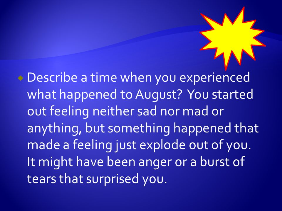  Explain what caused that emotion to explode out of you.