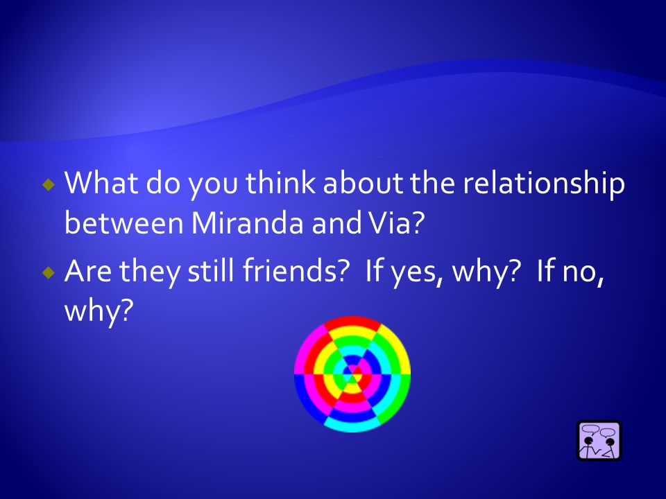  If Miranda and Via are not as close as they were, why would Miranda tell August to say hi to Via and tell her that she misses her?