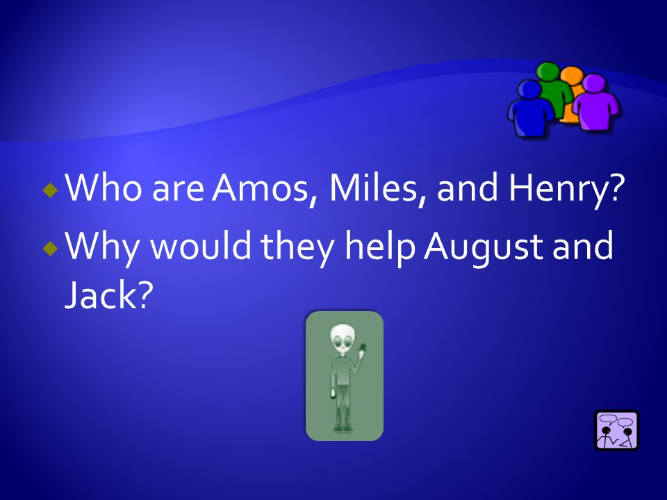 Why do you think Amos, Miles, and Henry finally accepted August?