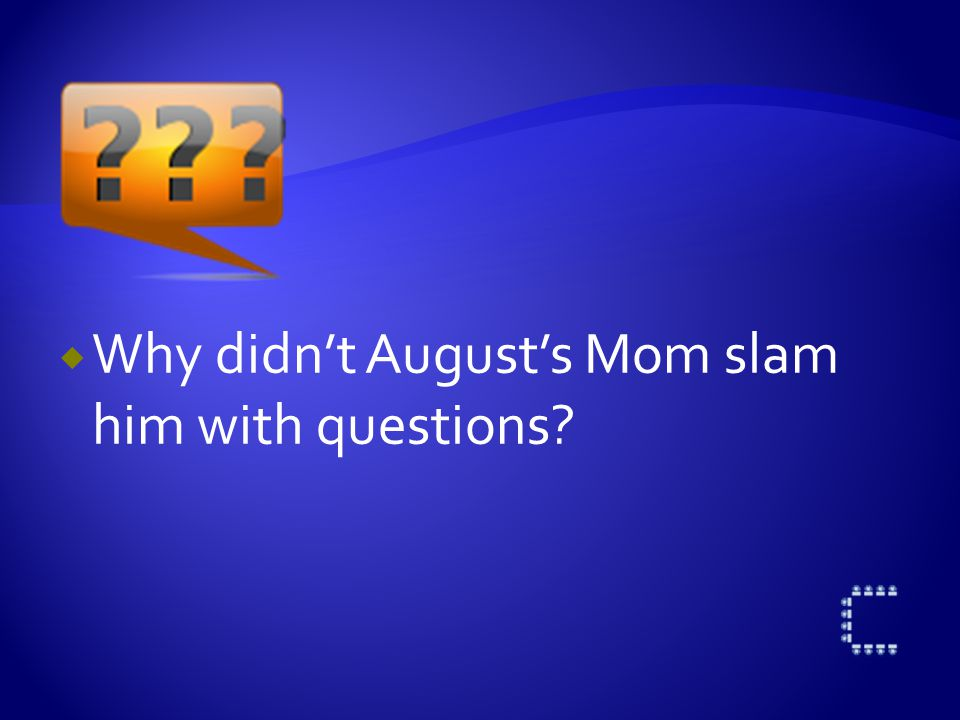  What did August's Mom mean when she said there will always be jerks in the world, but there are more good people than bad, and good people watch out for each other and take care of each other.