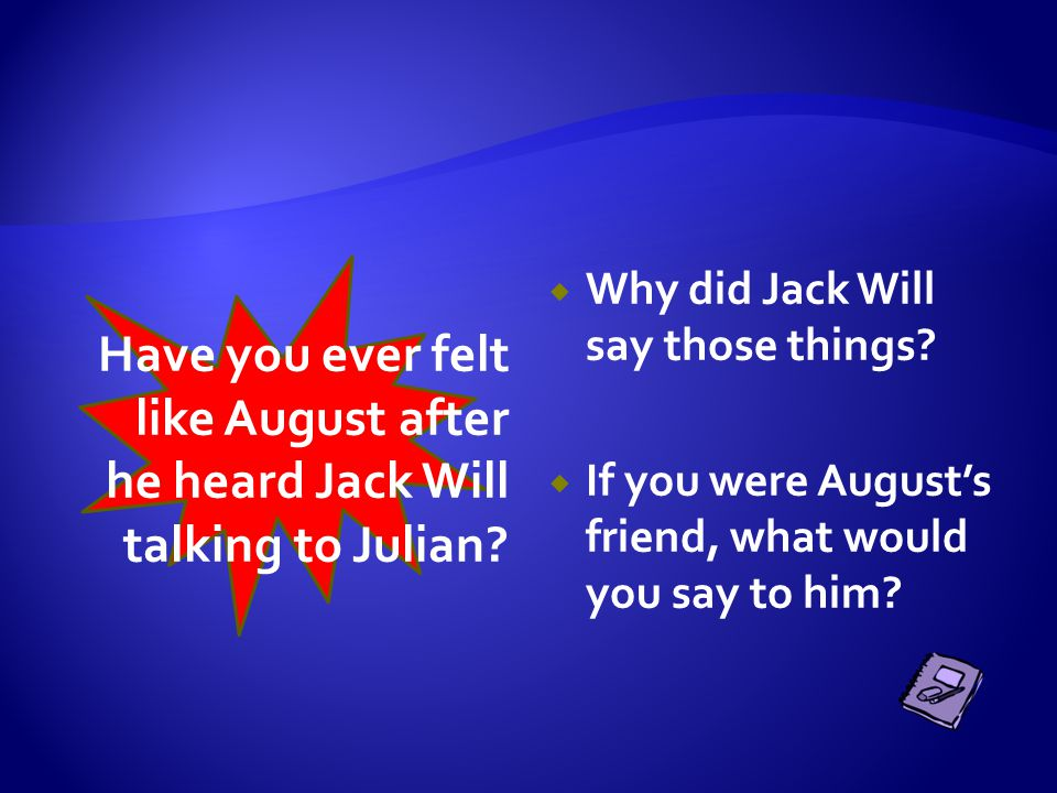  Why didn't August tell his mother what made him sick ?