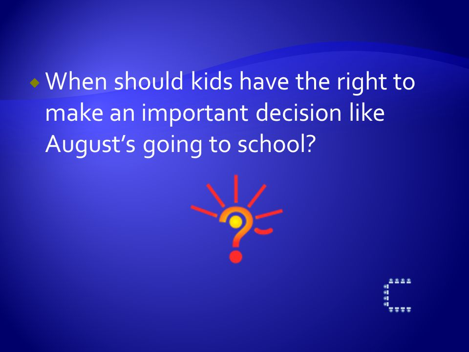 Do you think August's parents should have told him about their decision to find a school for him.
