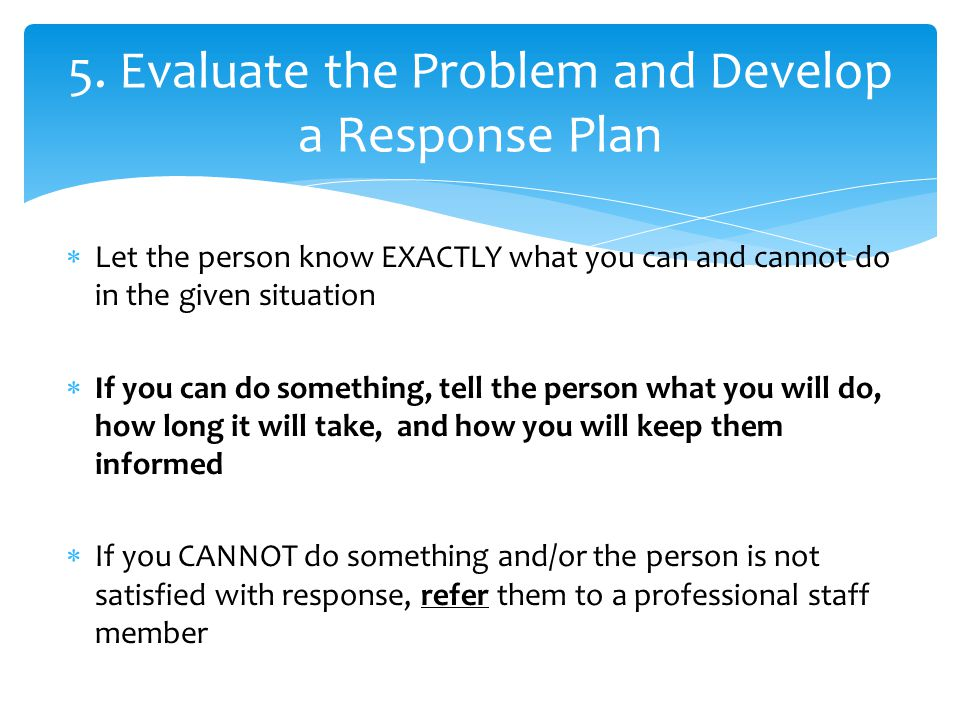 Referring: 1 st.Evaluate  Do you have the knowledge and/or tools to resolve the problem.