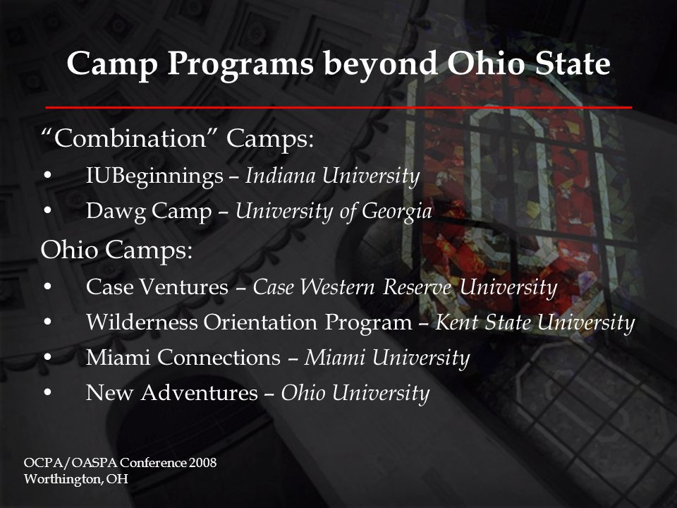Camp Buckeye Year One (2005) – Establishing the program Planning/logistics began in late February; mailing to students in early May Targeted participation: OCPA/OASPA Conference 2008 Worthington, OH CampExpectedActual Camp Joy (Clarksville, OH)150 Camp Kern (Oregonia, OH)1529 Camp Palmer (Fayette, OH)150 Camp Fitch (North Springfield, PA)1517
