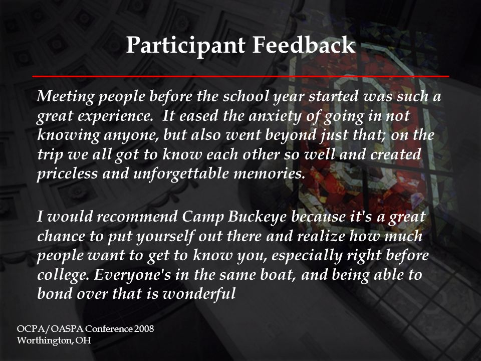 Participant Feedback OCPA/OASPA Conference 2008 Worthington, OH You realize how easy Ohio State makes it to get out there and do something that most people can t offer you.