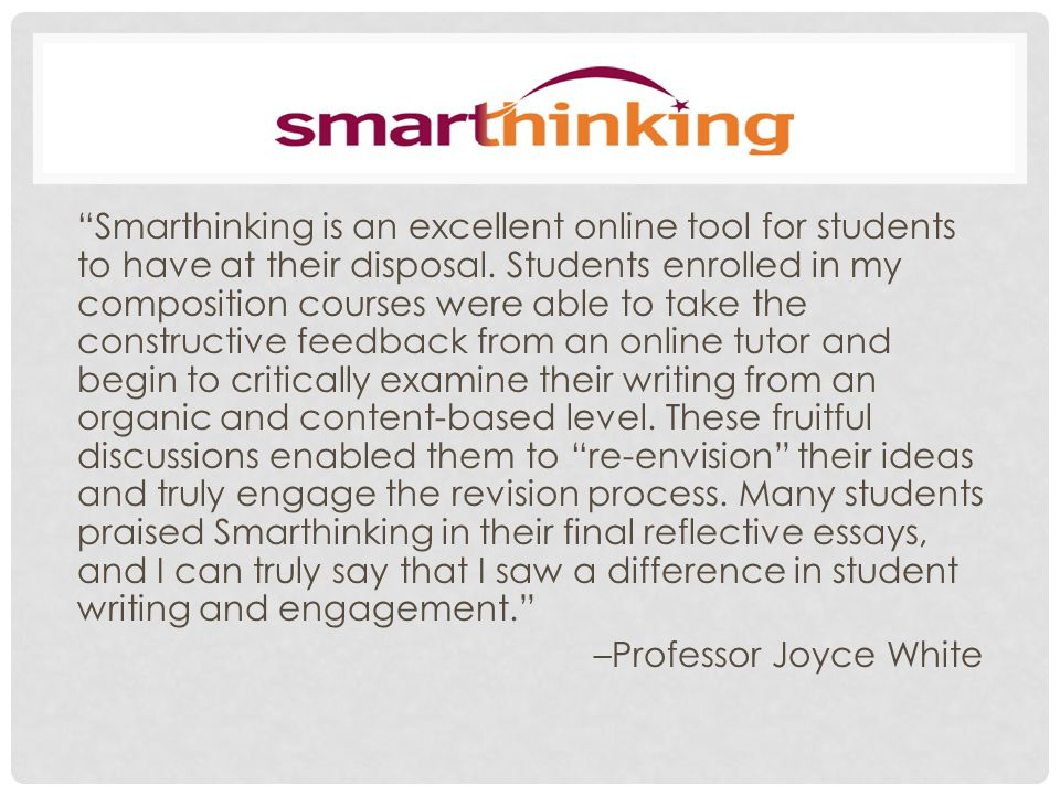 Smarthinking provides a supplementary channel for instructing students in essay writing without using classroom time. --Dr.