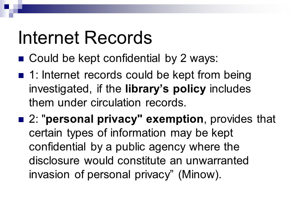 California Public Records Act This allows a library to not be required to create or maintain records of Internet usage.