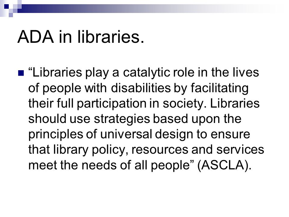 ADA Services in Libraries.Provide extended loan periods.