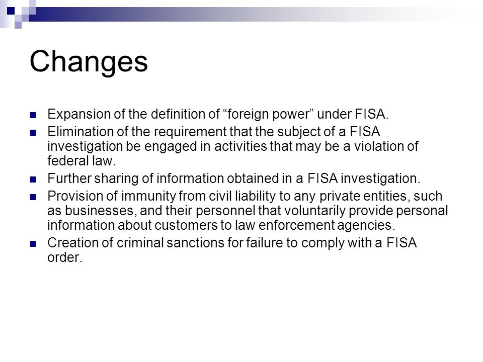 Changes cont.Expansion of the Attorney General's role in approving FISA investigations.