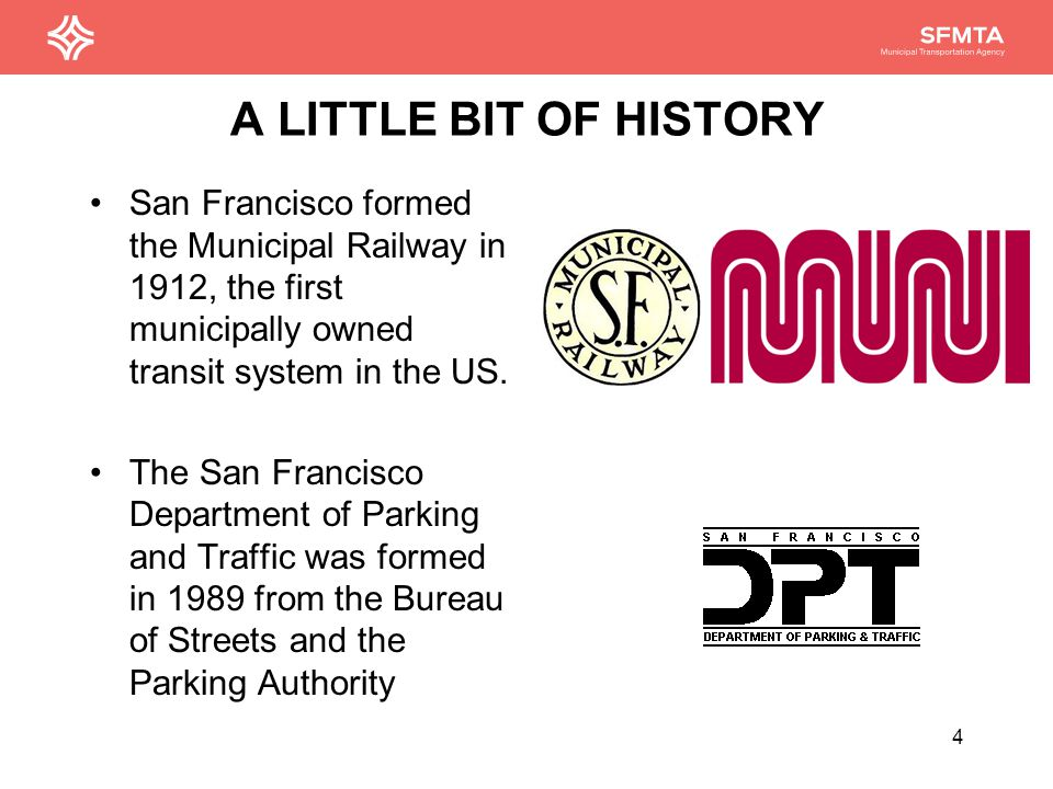 A LITTLE BIT OF HISTORY The SFMTA was formed to combine Muni, DPT and the Taxi Commission into one Agency by Prop E in 1999, creating the first intermodal transportation agency un the county 5