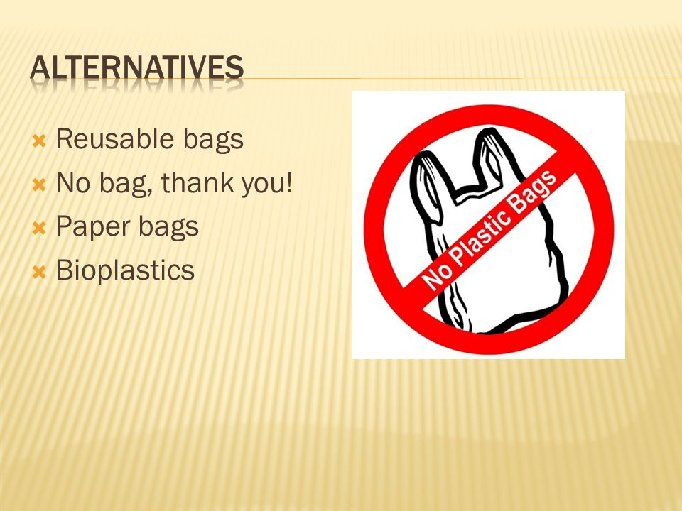  The best alternative is a reusable bag.