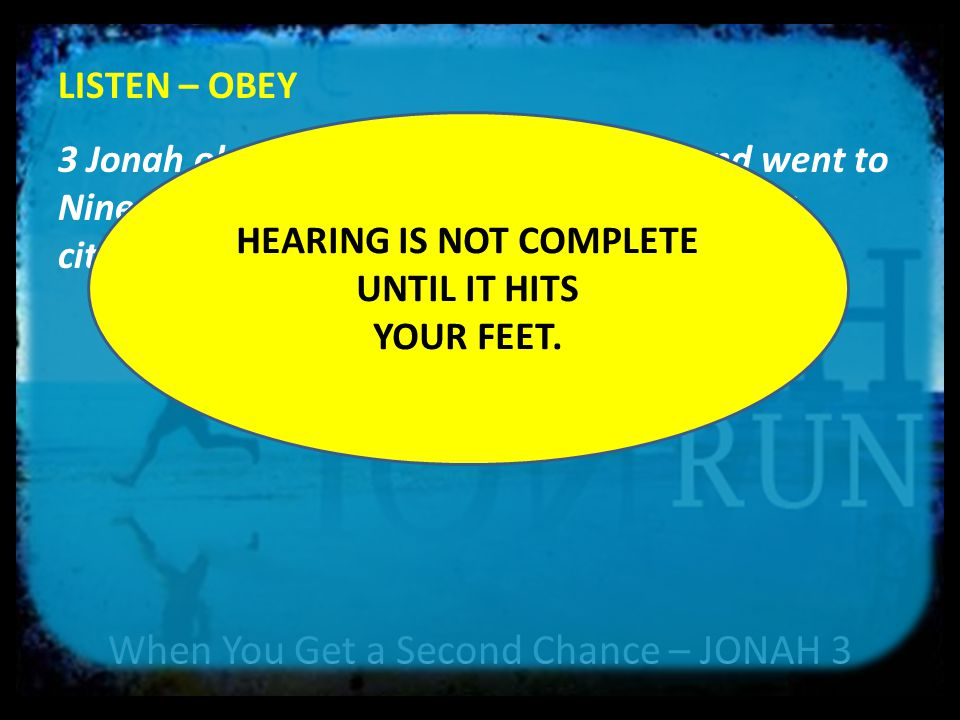 When You Get a Second Chance – JONAH 3 LISTEN 1 Then the word of the LORD came to Jonah a second time: 2 Go to the great city of Nineveh and proclaim to it the message I give you. 1The word of the LORD came to Jonah son of Amittai: 2 Go to the great city of Nineveh and preach against it, because its wickedness has come up before me. 13Then Jesus said to them, Don t you understand this parable.