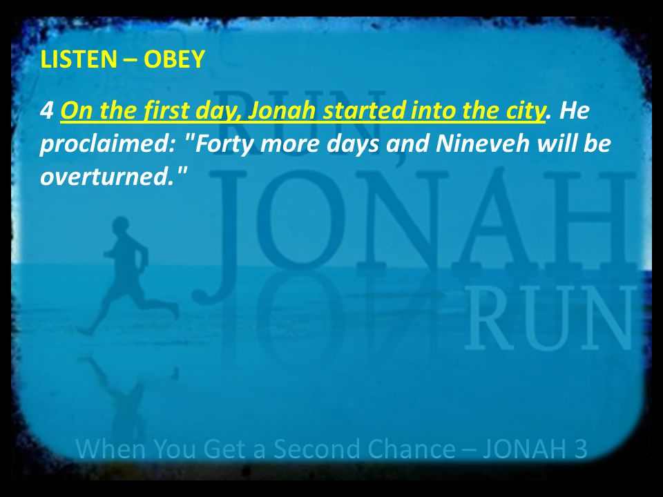 When You Get a Second Chance – JONAH 3 LISTEN – OBEY 4 On the first day, Jonah started into the city.
