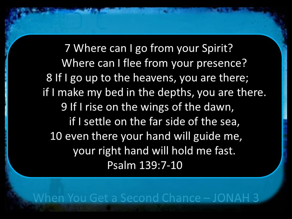 When You Get a Second Chance – JONAH 3 From inside the fish Jonah prayed to the LORD his God.