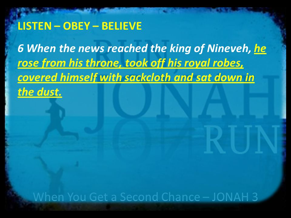 When You Get a Second Chance – JONAH 3 LISTEN – OBEY – BELIEVE 7 Then he issued a proclamation in Nineveh: By the decree of the king and his nobles: Do not let any man or beast, herd or flock, taste anything; do not let them eat or drink.