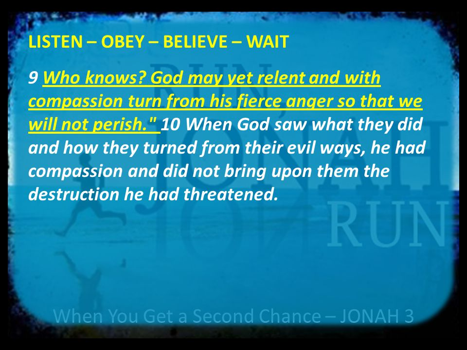 When You Get a Second Chance – JONAH 3 LISTEN – OBEY – BELIEVE – WAIT 9 Who knows.