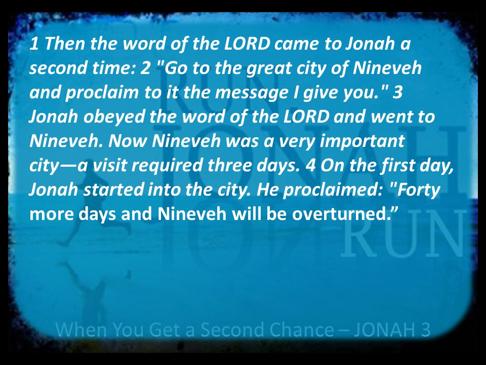 When You Get a Second Chance – JONAH 3 5 The Ninevites believed God.