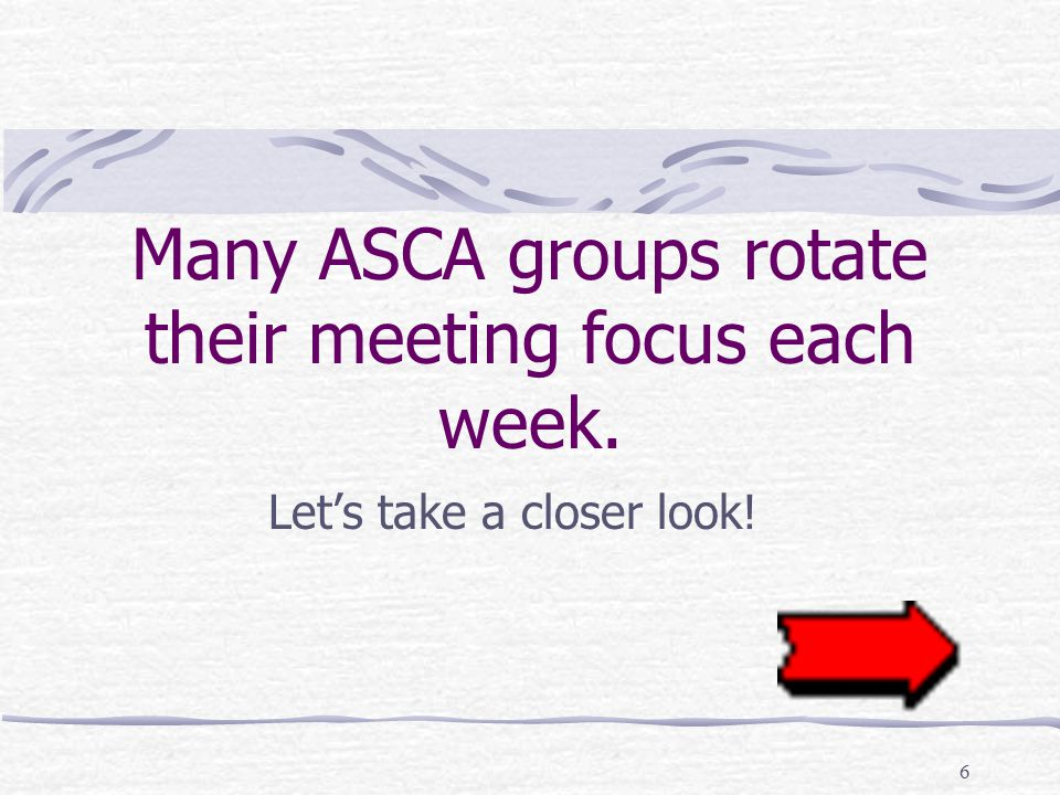 7 Rotational Meetings A – Open topic (Week 1) B – Step study (Week 2) ASCA is built on a 21 step program designed for adult survivors of child abuse C – Topic study (Week 3) Topics include self-esteem, depression, confronting abusers, suicidal thoughts, self-help