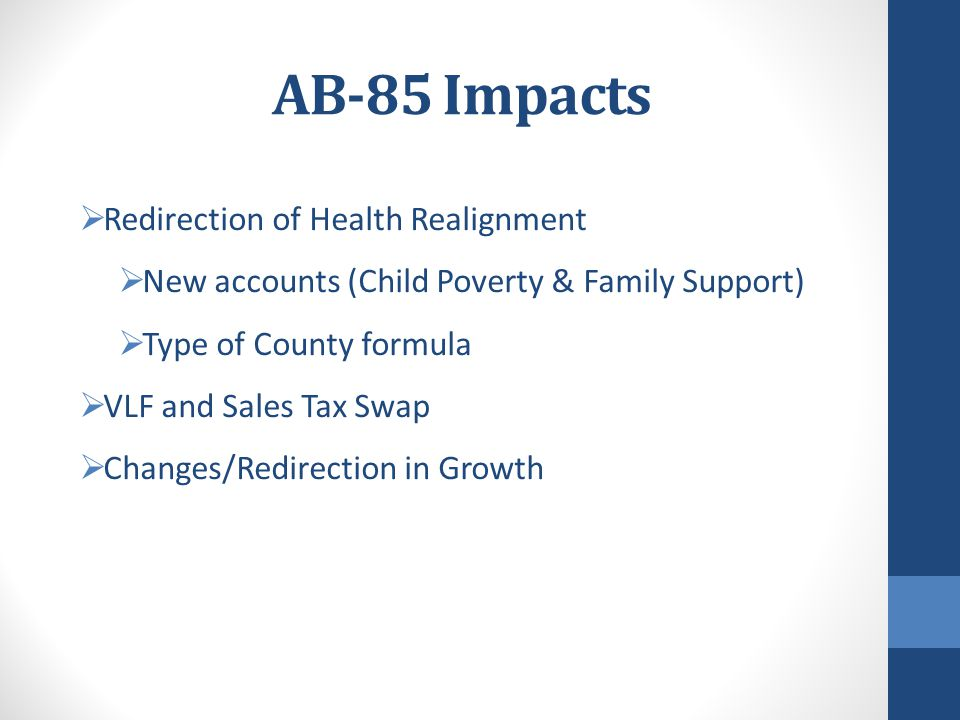 AB 85: Sales Tax and Vehicle License Fee Swap (W&I Code 17600.15(d) Social Services Sales Tax Health Sales Tax (to fund Family Support Subaccount) Health VLF Second: Transfer Up To $1.0 B First: Transfer Up To $1.0 B