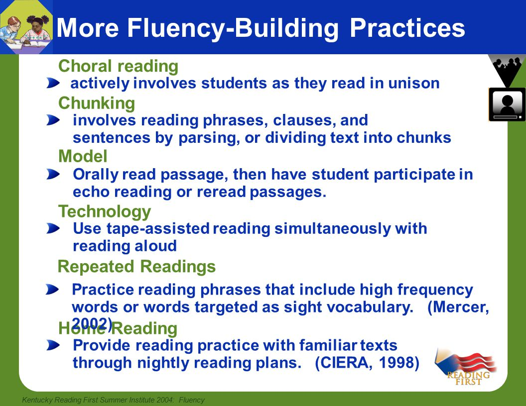 Kentucky Reading First Summer Institute 2004: Fluency Consider Diversity: Limited English Proficient Students Listening to models Repeated readings Choral reading Partner reading Fluency practice for Limited English Proficient students involves: