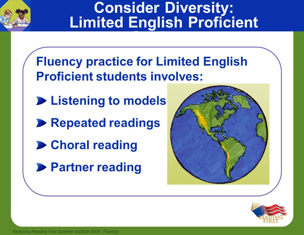 Kentucky Reading First Summer Institute 2004: Fluency Repeated reading practice, especially in expository or informational texts More time on task Paired reading and rereading Additional feedback and progress monitoring Students with disabilities usually benefit from: Students with Special Needs